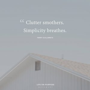 Clutter smothers, simplicity breathes